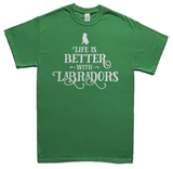Life is better with Labradors t-shirt - green