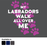 My Labradors walk all over me - t-shirt logo