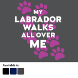 My Labrador walks all over me - t-shirt logo