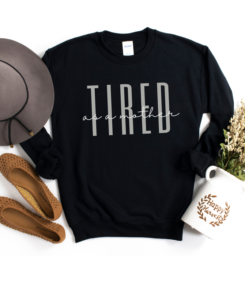 Tired as a Mother Sweatshirt | Sweatshirt for Women, Fall Winter Sweatshirt with Sayings, Sweater for Women, Shirt for Mom, Gift for Mom