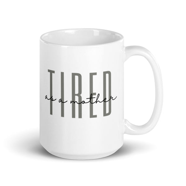 Tired as a Mother Mug | 11 or 15 oz