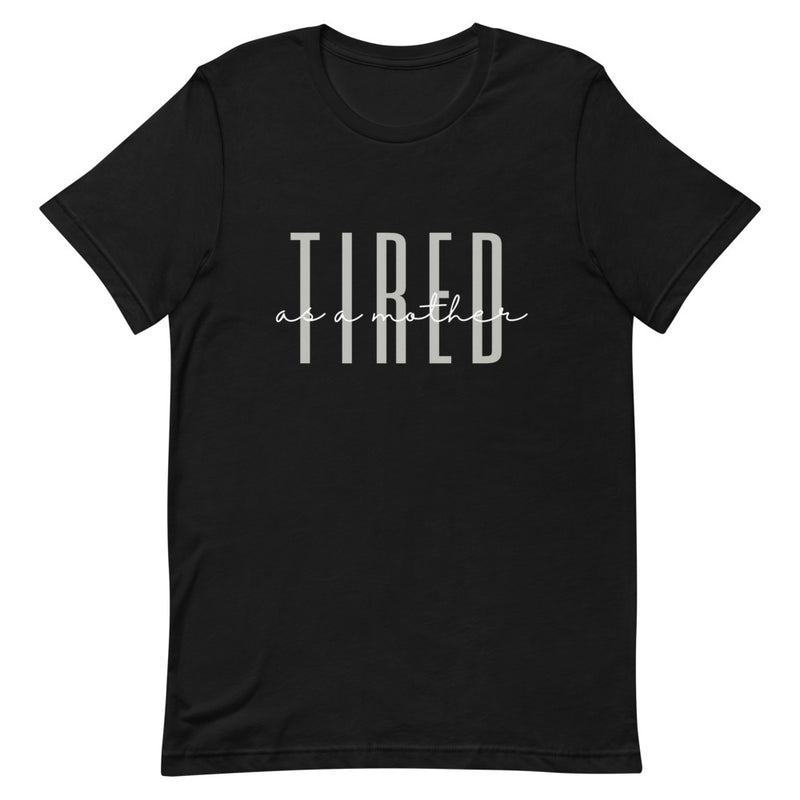 Tired as a Mother T-Shirt | Shirt for Women, Shirt with Sayings, Shirt for Mom, Gift for Mom, Graphic Tee, Cute T-shirt