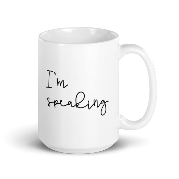 I'm Speaking Mug |  11 or 15 oz Size