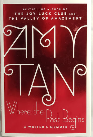 Where the Past Begins - A Writer's Memoir: Amy Tan