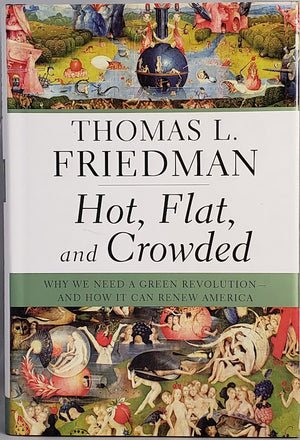 Hot, Flat, and Crowded - Why We Need a Green Revolution - And How It Can Renew America: Thomas L. Friedman