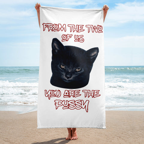 FROM THE TWO OF US YOU ARE THE PUSSY Towel