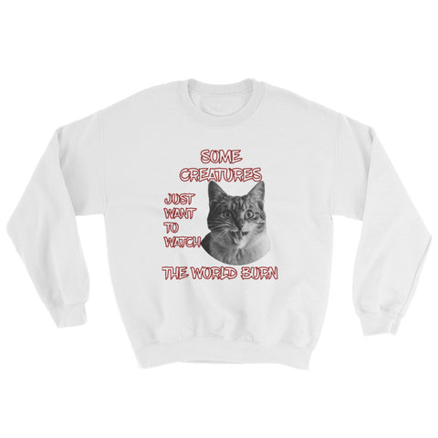 SOME CREATURES JUST WANT TO WATCH (cat)... Sweatshirt