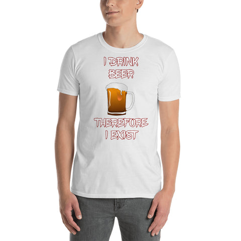 I DRINK BEER, THEREFORE I EXIST Short-Sleeve Unisex T-Shirt