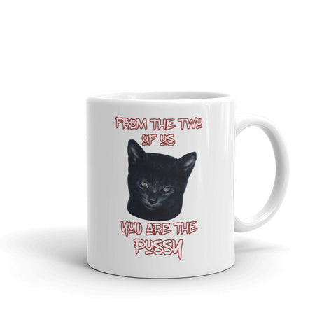 FROM THE TWO OF US YOU ARE THE PUSSY Mug