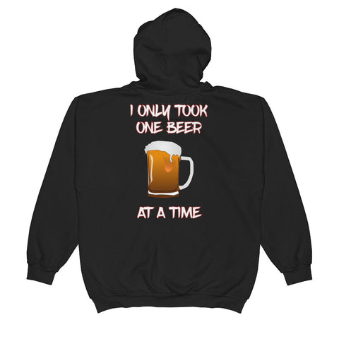 I ONLY TOOK ONE BEER AT A TIME Unisex  Zip Hoodie