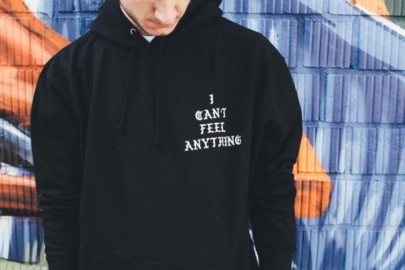 I Can't Feel Anything Hoodie sweater