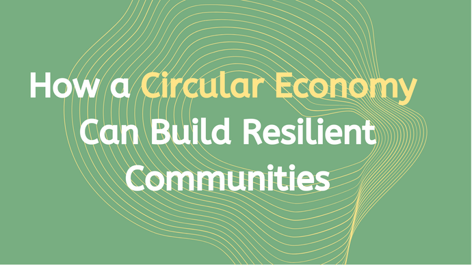How a Circular Economy Can Build Resilient Communities