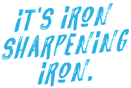 It's iron sharpening iron.