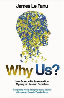 Why Us? : How Science Rediscovered the Mystery of Ourselves