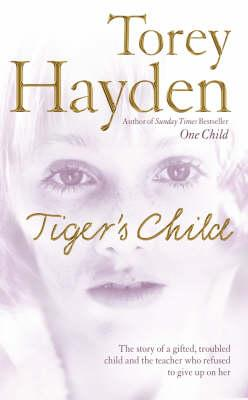 The Tiger's Child : The Story of a Gifted, Troubled Child and the Teacher Who Refused to Give Up on Her