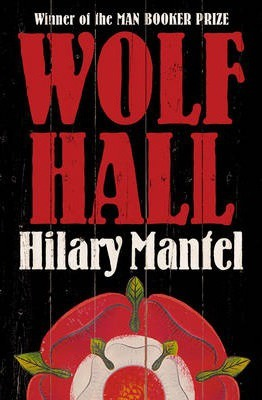 Wolf Hall : Winner of the Man Booker Prize