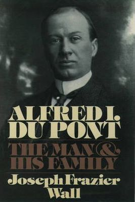 Alfred I.Du Pont : The Man and His Family