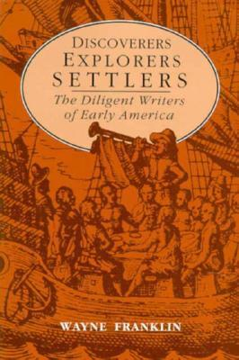 Discoverers, Explorers, Settlers : Diligent Writers of Early America