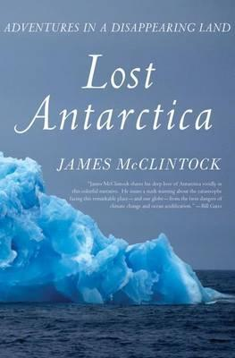 Lost Antarctica - Adventures In A Disappearing Land
