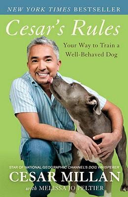 Cesar's Rules : Your Way to Train a Well-Behaved Dog