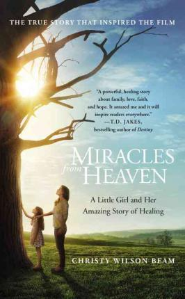 Miracles from Heaven : A Little Girl and Her Amazing Story of Healing