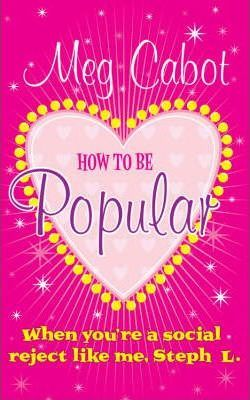 How to be Popular : ... when you're a social reject like me, Steph L.!