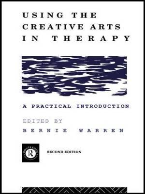 Using the Creative Arts in Therapy and Healthcare : A Practical Introduction