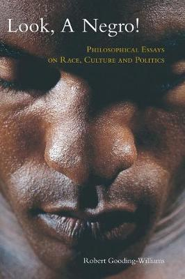 Look, A Negro! - Philosophical Essays On Race, Culture And Politics