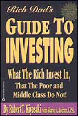 The Rich Dad's Guide to Investing : What the Rich Invest in That the Poor Do Not!