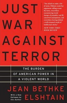 Just War Against Terror : The Burden Of American Power In A Violent World