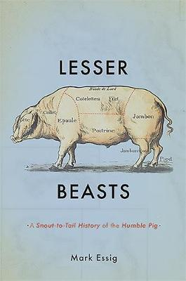 Lesser Beasts - A Snout-To-Tail History Of The Humble Pig