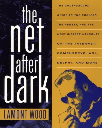 The Net After Dark - The Underground Guide To The Coolest, The Newest And The Most Bizarre Hangouts On The Internet, Compuserve, AOL, Delphi And More