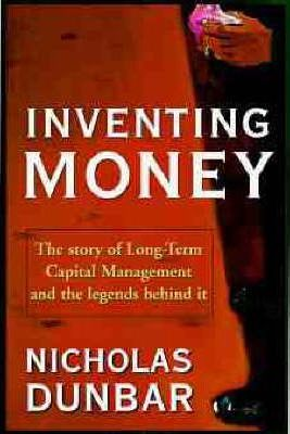Inventing Money : Long-term Capital Management and the Search for Risk-free Profit