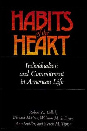 Habits Of The Heart - Individualism And Commitment In American Life