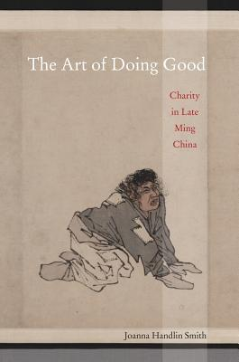 The Art Of Doing Good - Charity In Late Ming China