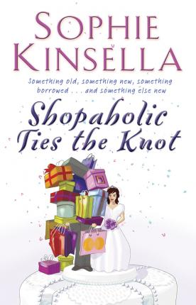 Shopaholic Ties The Knot : (Shopaholic Book 3)