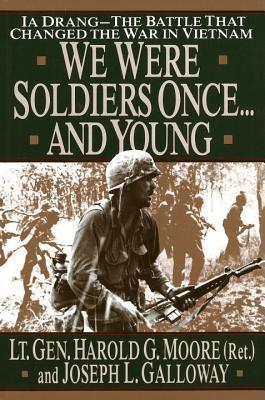 We Were Soldiers Once -And Young - Ia Drang, The Battle That Changed The War In Vietnam