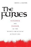 The Furies : Violence and Terror in the French and Russian Revolutions