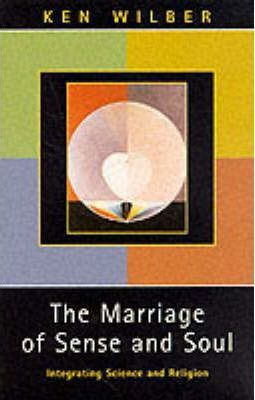 The Marriage of Sense and Soul : Integrating Science and Religion