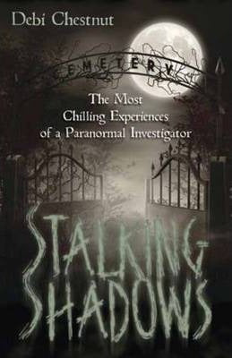 Stalking Shadows - The Most Chilling Experiences Of A Paranormal Investigator