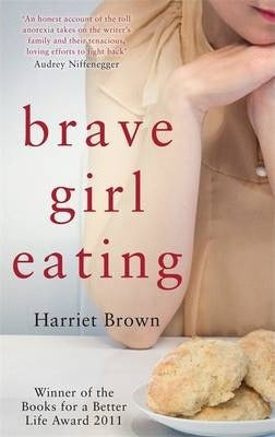 Brave Girl Eating : The inspirational true story of one family's battle with anorexia