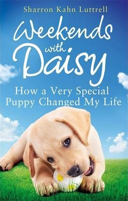Weekends with Daisy : How a Very Special Puppy Changed My Life