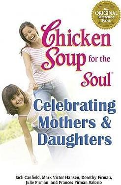 Chicken Soup for the Soul - Celebrating Mothers and Daughters