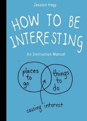 How To Be Interesting : (In 10 Simple Steps)