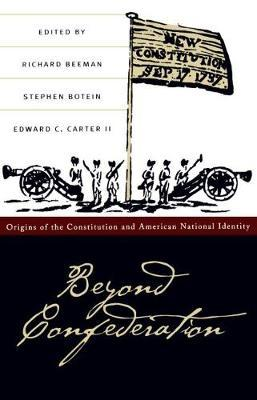 Beyond Confederation : Origins of the Constitution and American National Identity