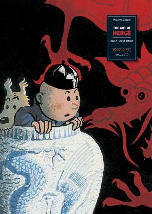 The Art Of Herge: Inventor Of Tintin : Volume 1: 1907-1937