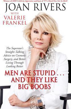Men Are Stupid . . . And They Like Big Boobs : A Woman's Guide to Beauty Through Plastic Surgery