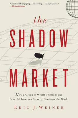 The shadow market - how a group of wealthy nations and powerful investors secretly dominate the world