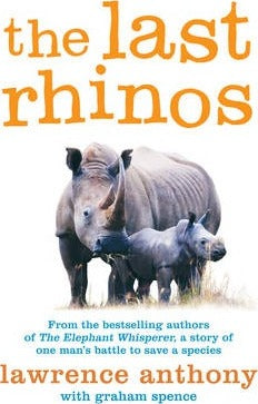 The Last Rhinos : The Powerful Story of One Man's Battle to Save a Species