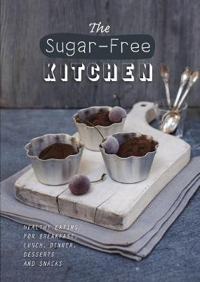 The Sugar-Free Kitchen : Healthy Eating for Breakfast, Lunch, Dinner, Desserts and Snacks